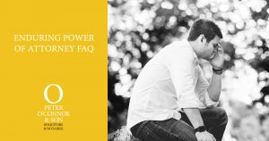 Enduring Power of Attorney – Commonly Asked Questions